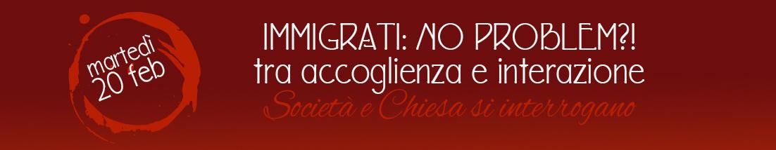 Immigrati: no problem?!